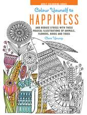 Colour Yourself to Happiness: And reduce stress with these magical illustrations of animals, flowers, birds and trees