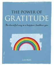 The Power of Gratitude: The thankful way to a happier, healthier you
