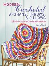 Modern Crocheted Afghans, Throws, and Pillows: 35 Colorful, Cozy, and Comfortable Patterns