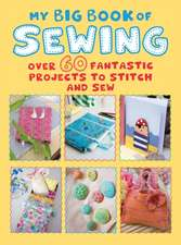 My Big Book of Sewing: Over 60 fantastic projects to stitch and sew