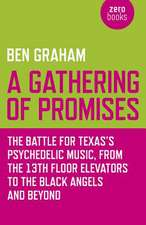 A Gathering of Promises:  The Battle for Texas's Psychedelic Music from the 13th Floor Elevators to the Black Angels and Beyond