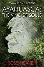 Shamanic Plant Medicine  – Ayahuasca: The Vine of Souls