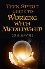 Teen Spirit Guide to Working with Mediumship