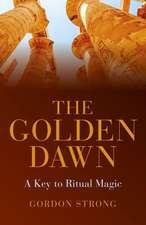 The Golden Dawn:  A Key to Ritual Magic