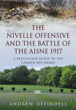 Nivelle Offensive and the Battle of the Aisne 1917