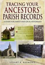 Tracing Your Ancestors Parish Records:  A Guide for Family and Local Historians