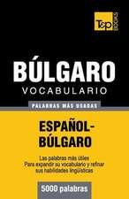 Vocabulario Espanol-Bulgaro - 5000 Palabras Mas Usadas:  The Definitive Sourcebook