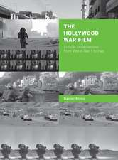 The Hollywood War Film: Critical Observations from World War I to Iraq