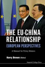 Eu-China Relationship, The:  European Perspectives - A Manual for Policy Makers