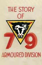 Story of the 79th Armoured Division October 1942 - June 1945