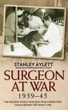 Surgeon at War:  The Second World War Seen from Operating Tables Behind the Front Line