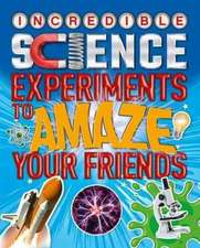 SCIENCE EXPERIMENTS TO AMAZE YOUR FRIEND