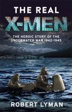 The Real X-Men:  The Heroic Story of the Underwater War 19421945