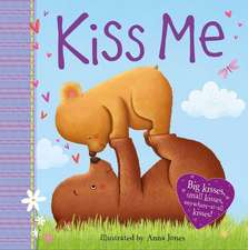 Kiss Me: Big Kisses, Small Kiss, Anywhere-At-All Kisses!