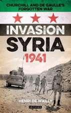 Invasion Syria, 1941: Churchill and de Gaulle's Forgotten War