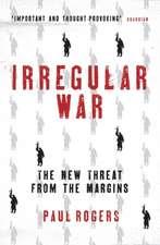 Irregular War: The New Threat from the Margins