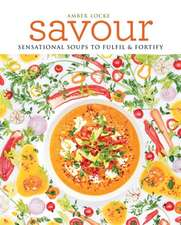 Savour: Sensational soups to fulfil & fortify