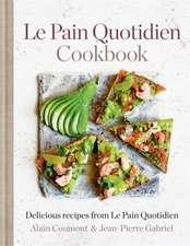 Le Pain Quotidien Cookbook: Delicious Recipes from Le Pain Quotidien
