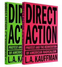 Direct Action:  Protest and the Revival of American Radicalism