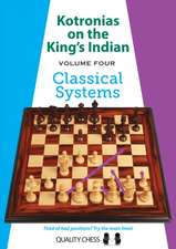 Kotronias on the Kings Indian: Volume Four  Classical Systems
