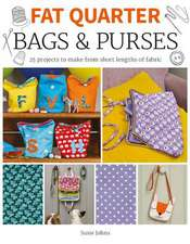 Fat Quarter: Bags & Purses: 25 Projects to Make from Short Lengths of Fabric