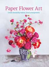 Paper Flower Art: Create Beautifully Realistic Floral Arrangement