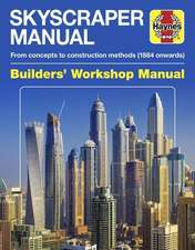 Skyscraper Builders' Workshop Manual: From Concepts to Construction Methods (1884 Onwards)