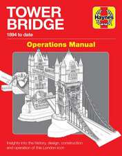 Tower Bridge Operations Manual: 1894 to Date - Insights Into the History, Design, Construction and Operation of This London Icon