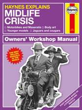 Haynes Explains: The Midlife Crisis Owners' Workshop Manual: Motorbikes and Maseratis * Body Art * Younger Models, * Jaguars and Cougars