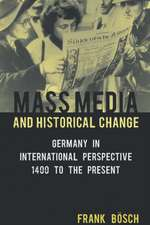 Mass Media and Historical Change: Germany in International Perspective, 1400 to the Present