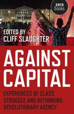 Against Capital – Experiences of Class Struggle and Rethinking Revolutionary Agency