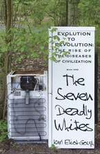 The Seven Deadly Whites:  Evolution to Devolution - The Rise of the Diseases of Civilization