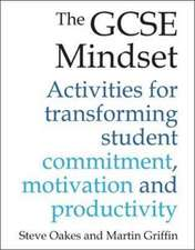 The GCSE Mindset: Activities for Transforming Student Commitment, Motivation and Productivity