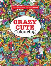 Crazy Cute Colouring (Terrific Colouring For Teens )