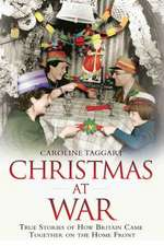 Christmas at War - True Stories of How Britain Came Together on the Home Front