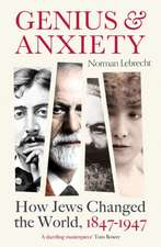 Genius and Anxiety: How Jews Changed the World, 1847–1947