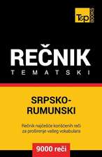 Srpsko-Rumunski Tematski Recnik - 9000 Korisnih Reci
