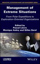 Management of Extreme Situations: From Polar Expeditions to Exploration–oriented Organizations