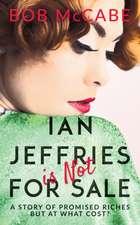 Ian Jeffries is Not for Sale