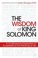 The Wisdom of King Solomon: The Book of Ecclesiastes and What It Means for Us Today