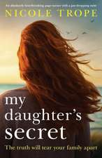 My Daughter's Secret: An Absolutely Heartbreaking Page-Turner with a Jaw-Dropping Twist