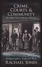 Crime, Courts and Community in Mid-Victorian Wales: Montgomeryshire, People and Places