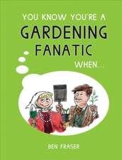 You Know You're a Gardening Fanatic When...