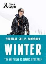 Grylls, B: Bear Grylls Survival Skills: Winter