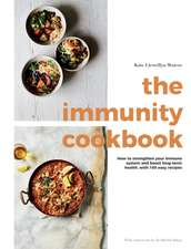 The Immunity Cookbook: How to Strengthen Your Immune System and Boost Long-Term Health, with 100 Easy Recipe