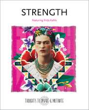 Strength: Featuring Frida Kahlo