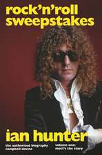 Rock 'n' Roll Sweepstakes: The Official Biography of Ian Hunter (Volume 1)