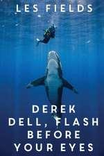 Derek Dell - Flash Before Your Eyes