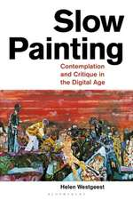 Slow Painting: Contemplation and Critique in the Digital Age