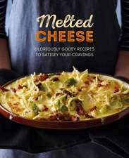 Melted Cheese: Gloriously gooey recipes, from fondue to grilled cheese & pasta bake to potato gratin